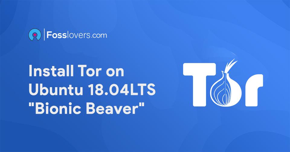 How to install Tor on Ubuntu 18.04 LTS Bionic Beaver