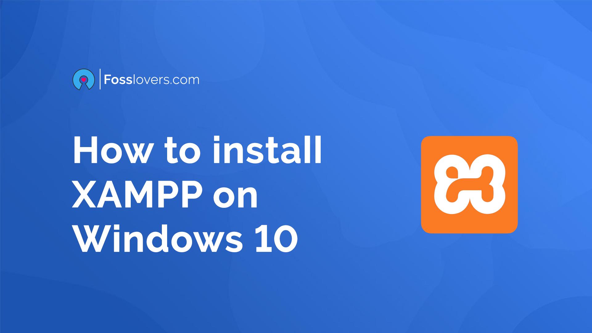 How to Install XAMPP in Windows 10