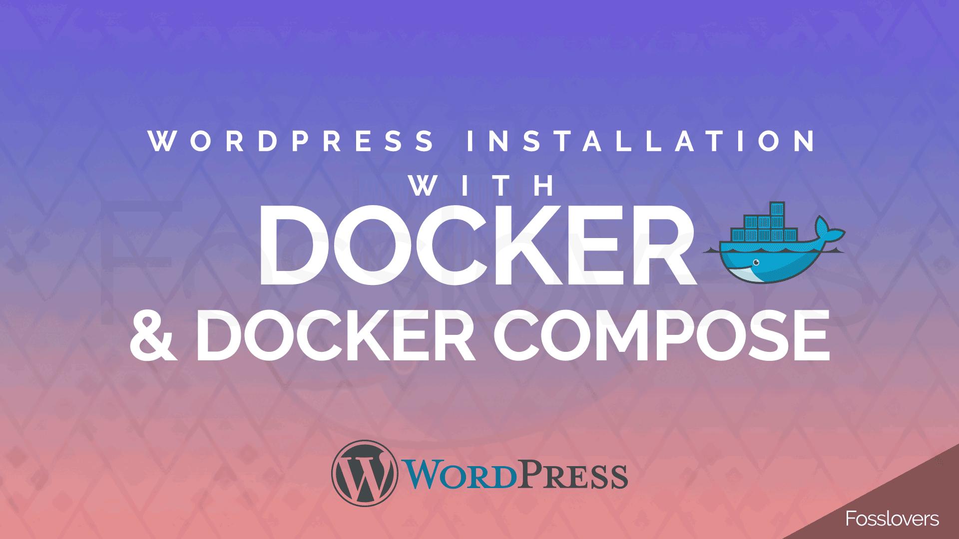WordPress installation with Docker and Docker Compose Fosslovers