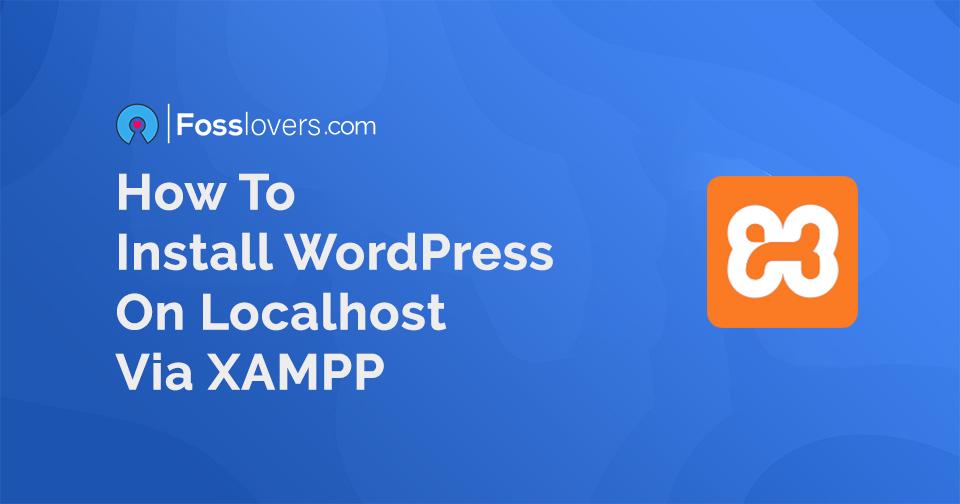 How to instal WordPress on localhost via XAMPP