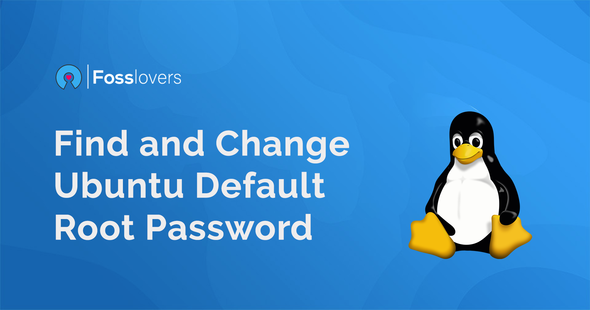 How to Find and Change Ubuntu Default Root Password