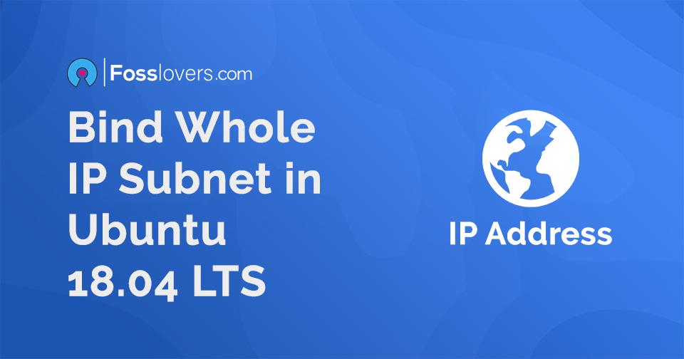 Ubuntu 18.04 LTS Easy Bind whole IP Subnet 1