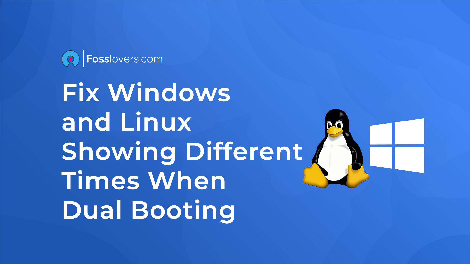 Fix Windows and Linux Showing Different Times When Dual Booting