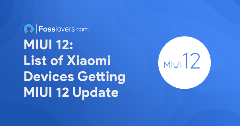 MIUI 12 List of Xiaomi Devices Getting MIUI 12 Update