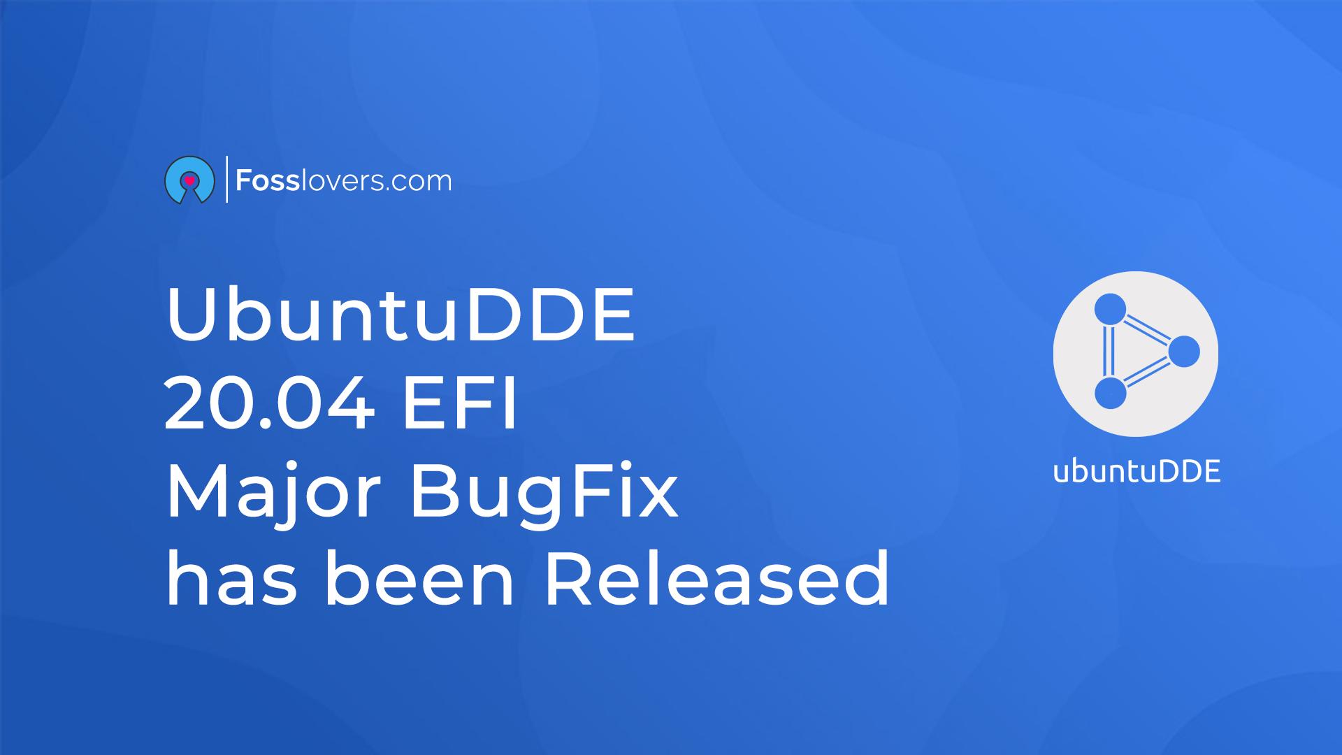 UbuntuDDE 20.04 EFI Major BugFix has been Released
